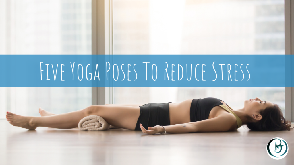 Five Yoga Poses To Reduce Stress