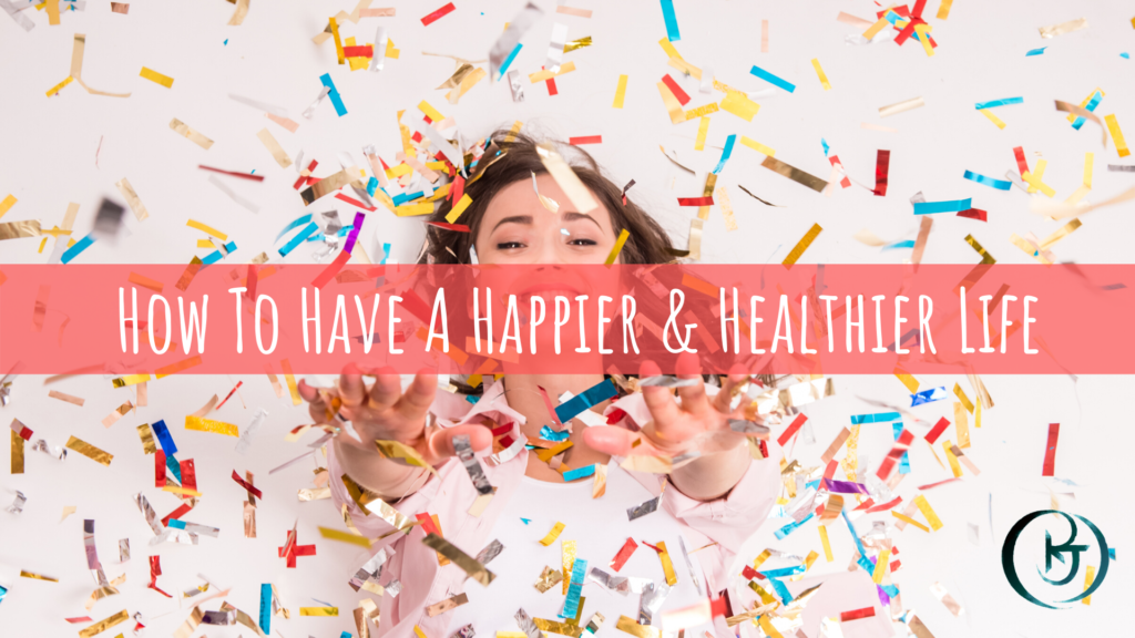 How To Have A Happier Healthier Life In The New Decade