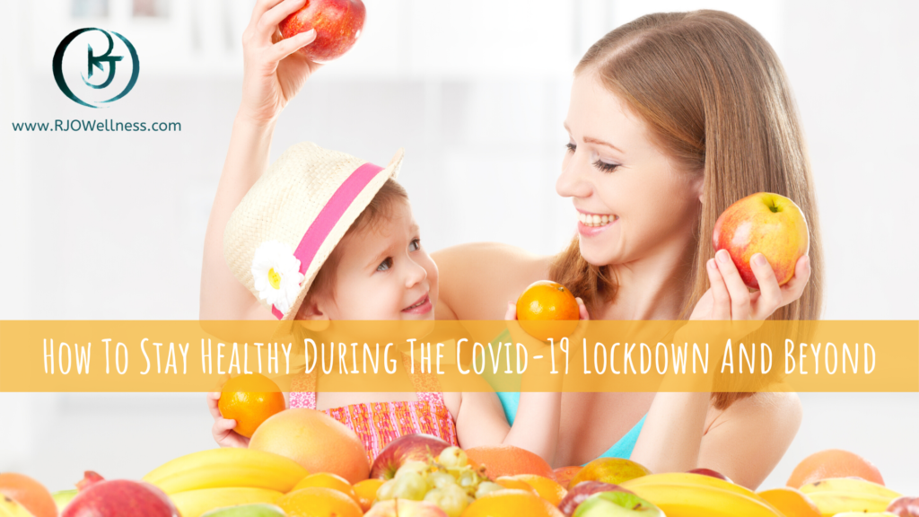 How To Stay Healthy During The Covid-19 Lockdown And Beyond