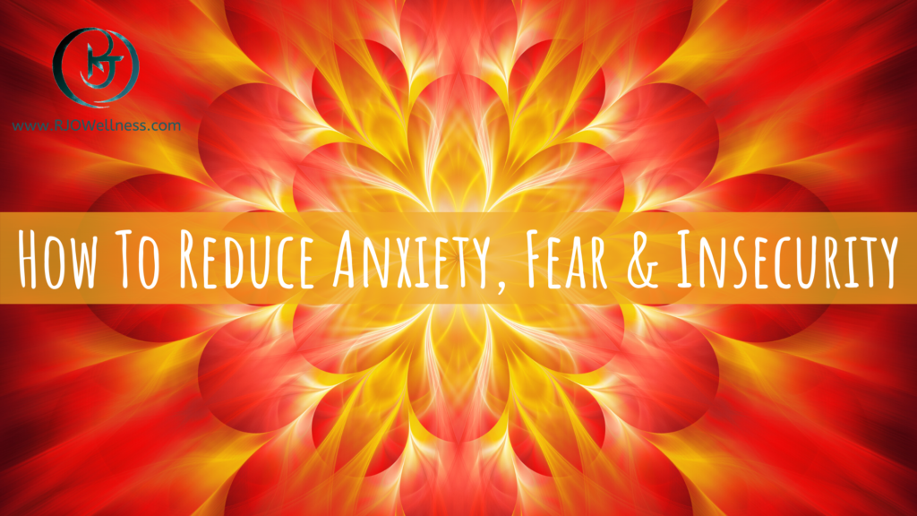 How To Reduce Anxiety, Fear & Insecurity
