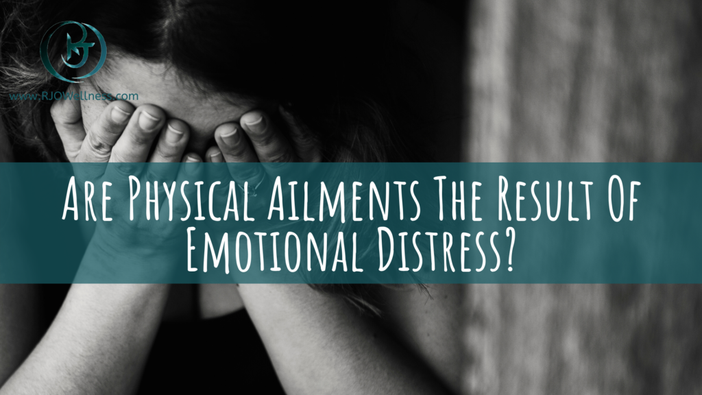 Are Physical Ailments The Results Of Emotional Distress?