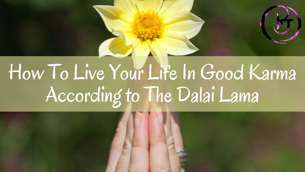 How To Live Your Life In Good Karma According To The Dalai Lama