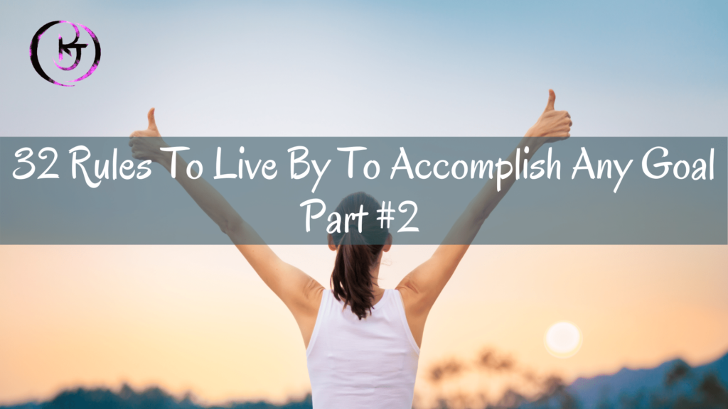 32 Rules To Live By To Accomplish Any Goal - Part 2